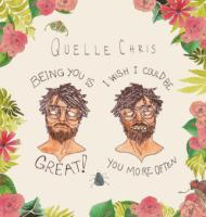 Quelle Chris - Being You Is Great  I Wish I Could Be You More Often