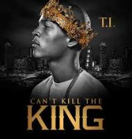 T.I.-Cant Kill The King ITunes Version -2013